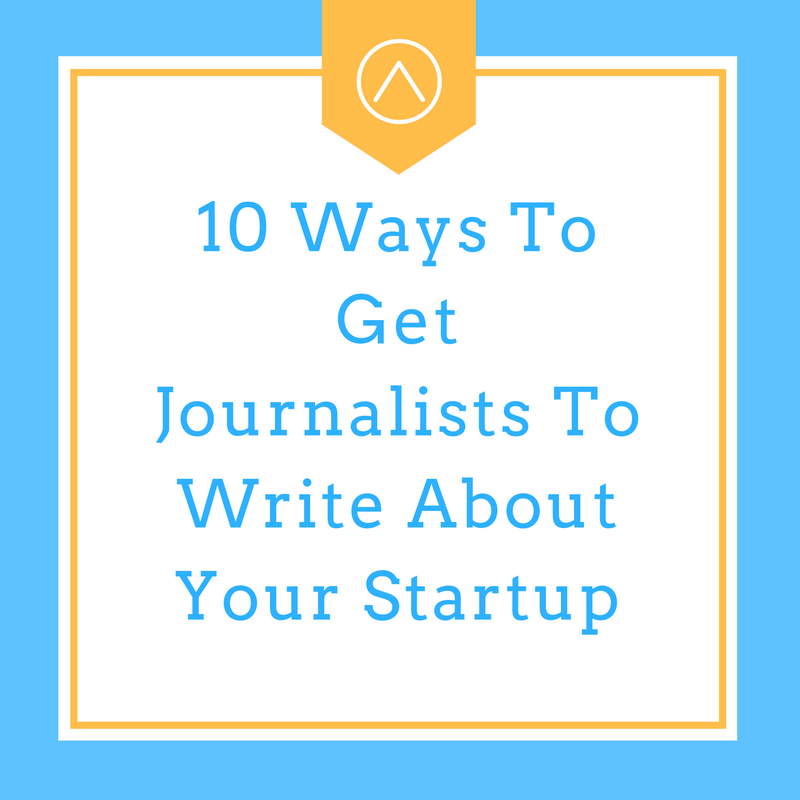 10 Ways To Get Journalists To Write About Your Startup Digital